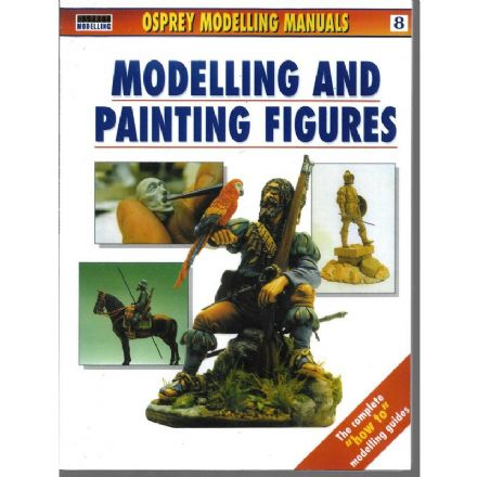 Modelling and Painting Figures Osprey Manual 8 book (2009)